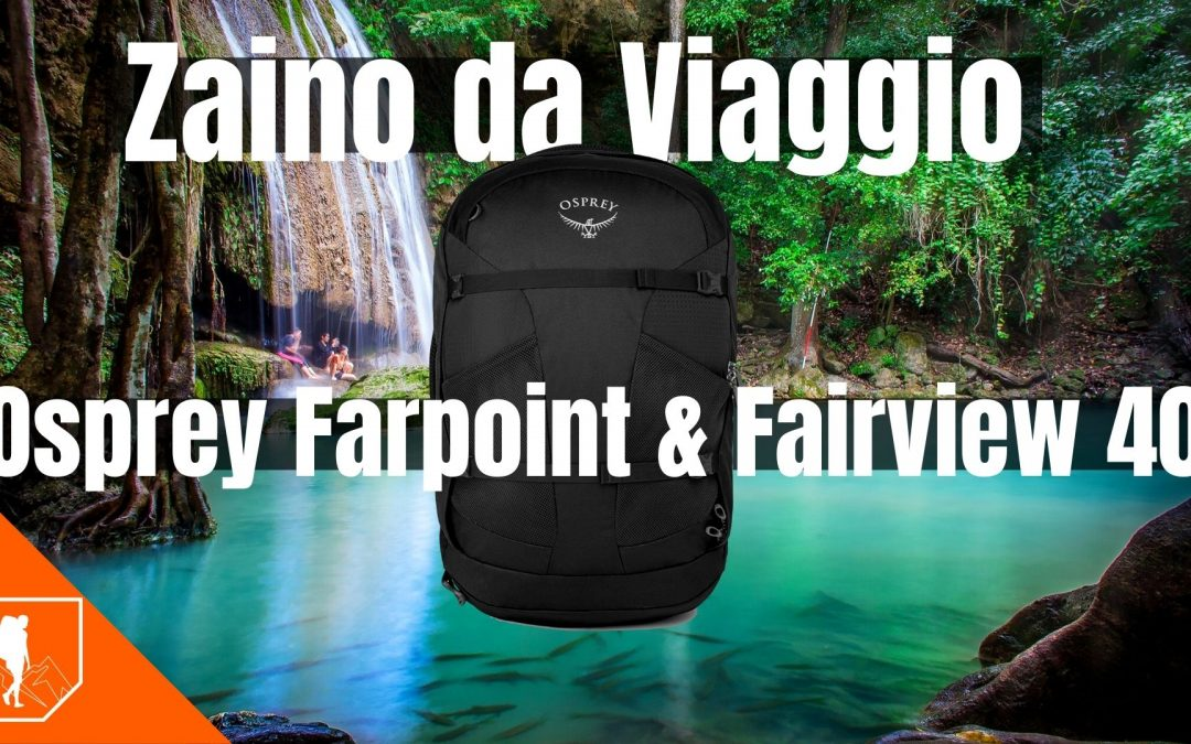 Osprey Farpoint  & Fairview 40 Litri | Zaino da Viaggio Bagaglio a Mano